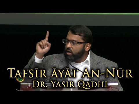Tafsir of Ayat An-Nur (The Verse of Light) ~ Dr. Yasir Qadhi