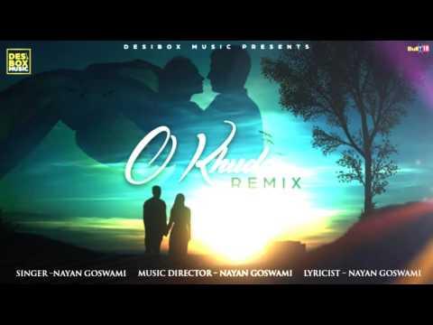 O KHUDA (Remix) | LATEST ROMANTIC SONG 2018 | NAYAN GOSWAMI | DESIBOX MUSIC