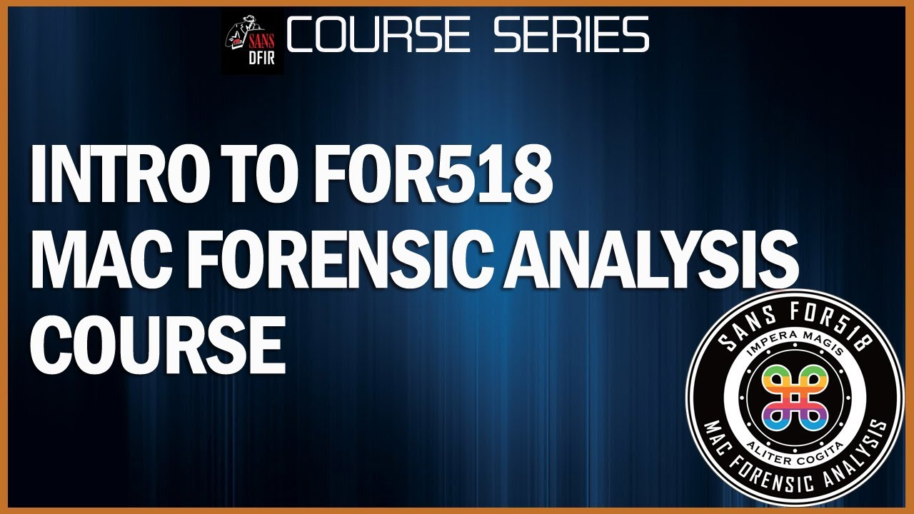 Mac & IOS Forensic Analysis & Incident Response Training | SANS FOR518