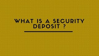 WHAT IS A SECURITY DEPOSIT ?