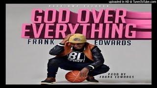 Frank Edwards - God Over Everything .prod by Frank Edwards (2016 MUSIC)