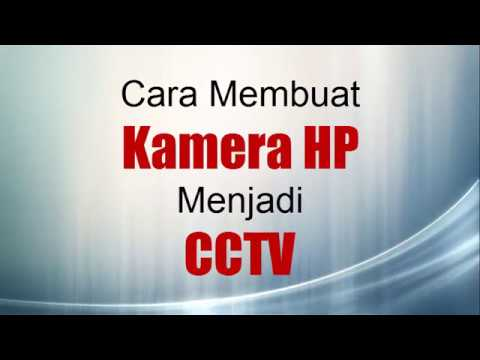 Cara Membuat Kamera HP Menjadi CCTV Part 1