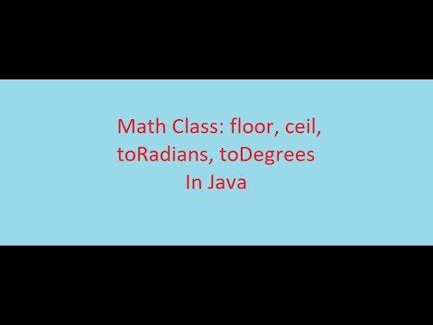 Java Basics Course    24#Math Class : Floor, Ceil, ToRadians, ToDegrees    (ARABIC)