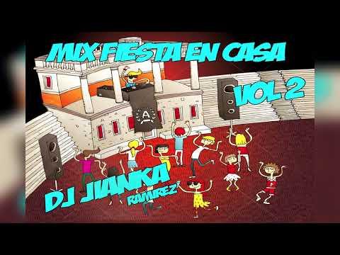 (Mix Fiesta en Casa) Vol2 [(Dj Juanka)]  Merengue .Salsa ,Latin ,Cumbia.
