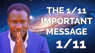 THE 1/11 IMPORTANT MESSAGE