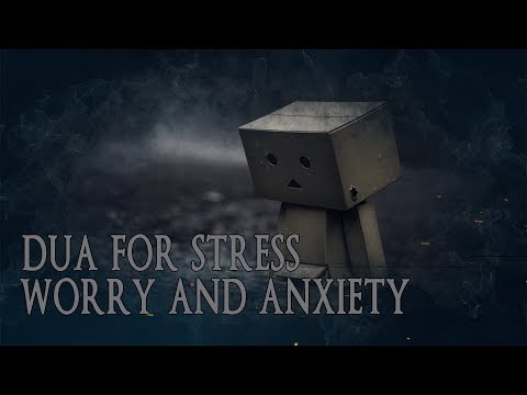 Dua For Stress, Worry And Anxiety