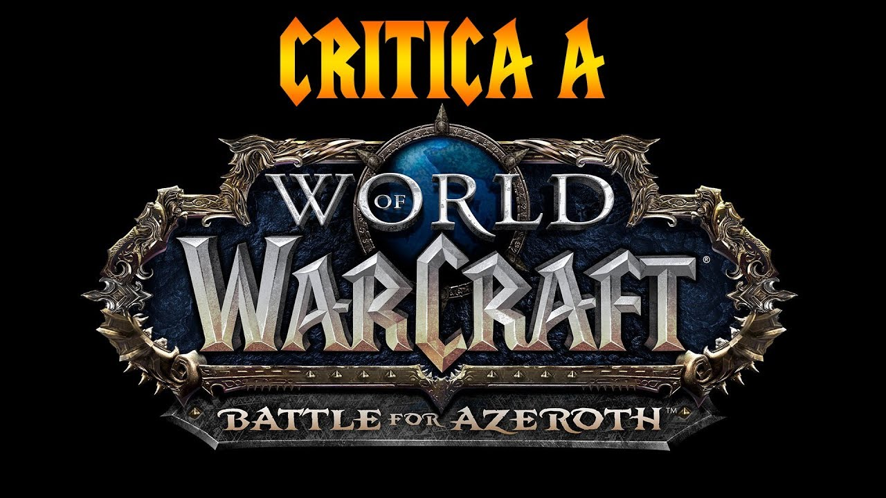 Crítica CONSTRUCTIVA a World of Warcraft: Battle for Azeroth (sobretodo PvP pero es general)