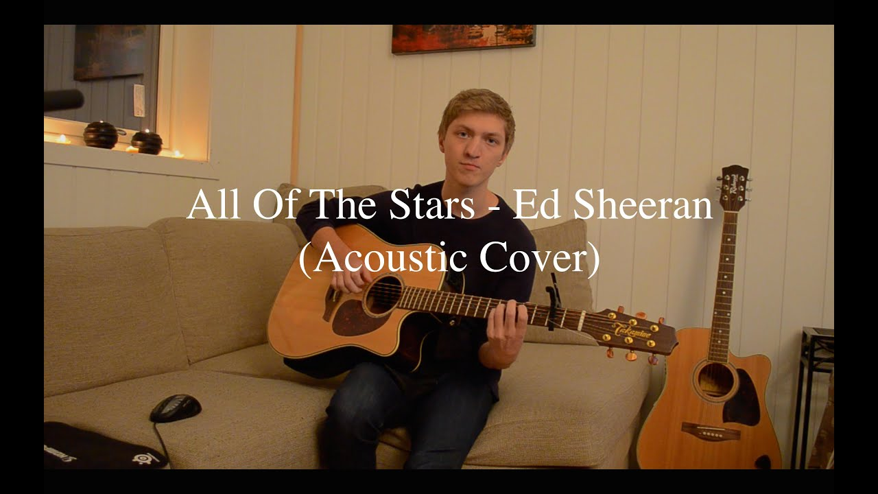 All Of The Stars - Ed Sheeran (Acoustic Cover) - YouTube
