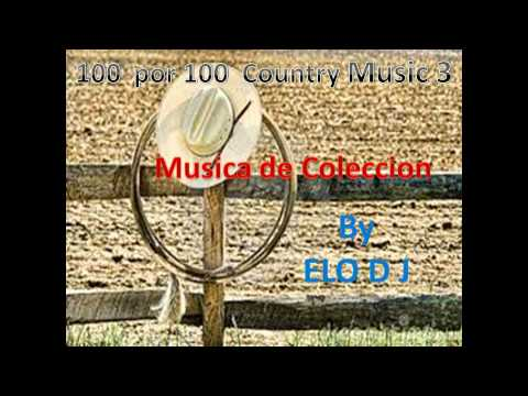 100 por 100 Country Music Vol 3  Musica de Coleccion  Elo DJ