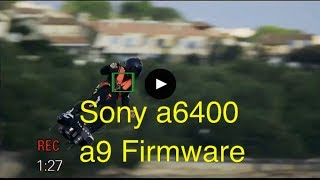 Sony a6400, firmware updates for Sony a9, a7iii & A7riii