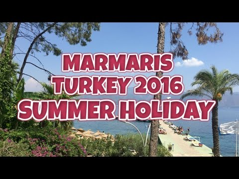 MARMARIS - TURKEY 2016 - SUMMER HOLIDAY!