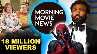 Roseanne 2018 Ratings, Donald Glover vs Marvel over Deadpool
