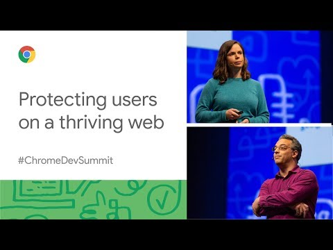 Protecting Users On A Thriving Web (Chrome Dev Summit 2019)