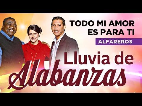 LLUVIA DE ALABANZAS - Alfareros: Todo mi amor es para Ti