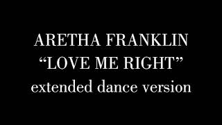 Aretha Franklin - Love Me Right (extended dance version)