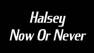 Halsey - Now Or Never Lyrics