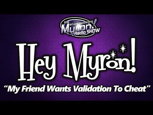 Hey Myron: My Friend Wants Validation to Cheat