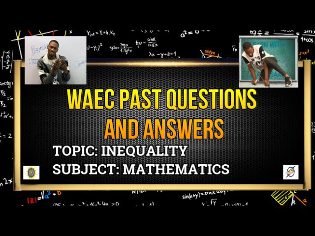 Waec Inequality Past Questions And Answers | Mathematics