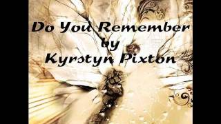 Do You Remember By Kyrstyn Pixton