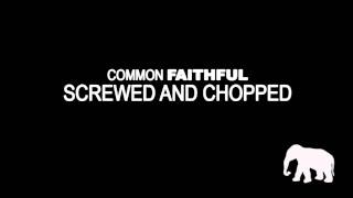 Common - Faithful (Screwed and Chopped)