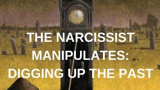 The Narcissist Manipulates : Bringing Up The Past