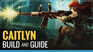 League of Legends - Caitlyn Build and Guide