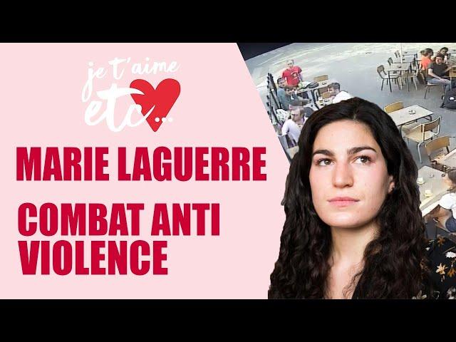 Marie Laguerre, un combat contre la violence ! - Je t'aime etc.