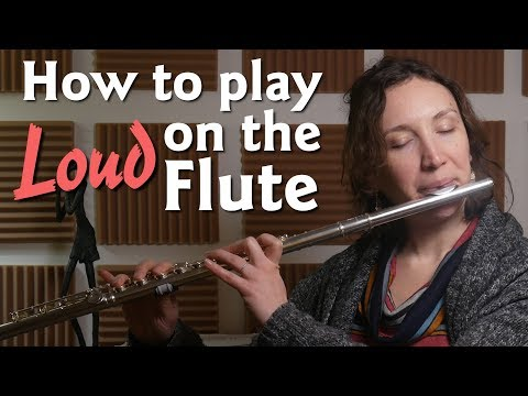 How to play LOUD on the Flute