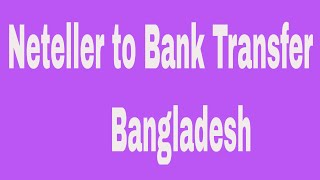Neteller to Bank Transfer | Bangladesh # Contact: 01764608434