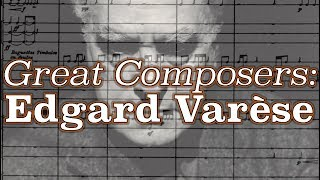 Great Composers: Edgard Varèse