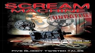 Scream Machine - Official Trailer - Grizzly Grindhouse Stories of Horror, Splatter and Gore!