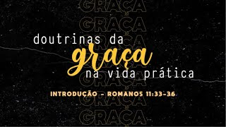 01. As Doutrinas da Graça Na Vida Prática: INTRODUÇÃO - Pr Ruy Nogueira