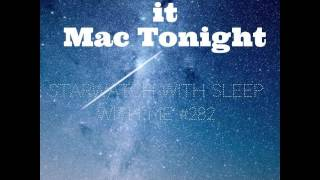 Perseid Makes it Mac Tonight | Sleep With Me #282