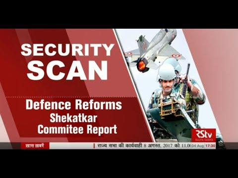 Security Scan- Defence Reforms : Shekatkar Commitee Report