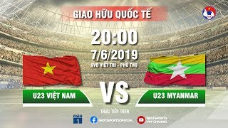FULL   U23 VIỆT NAM - U23 MYANMAR   GIAO HỮU QUỐC TẾ   VFF Channel