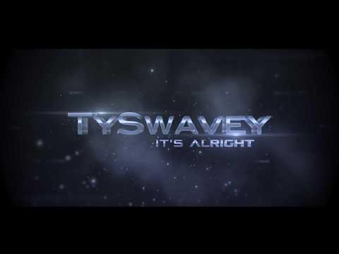 TySwavey - It's Alright