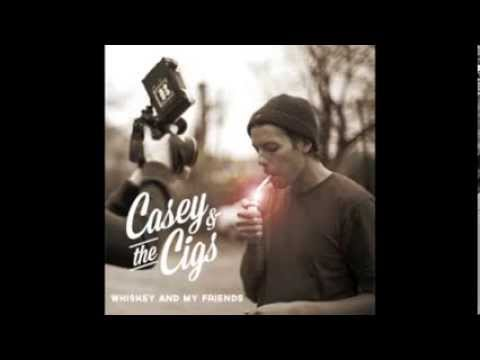 Casey and The Cigs - Whiskey and My Friends