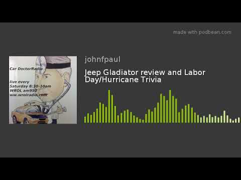 Jeep Gladiator review and Labor Day/Hurricane Trivia