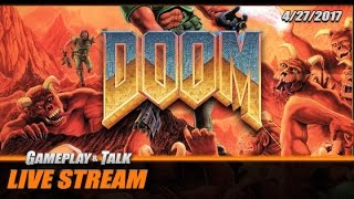 Gameplay and Talk Live Stream - 4/27/2017 - DOOM