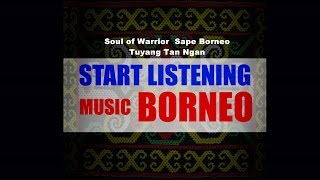 Download lagu Soul of Warrior Sape Borneo Tuyang Tan Ngan Music Borneo MP3