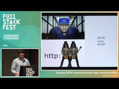 Full Stack Fest 2015: Beyond JSON: Improving inter-app communication, by Aaron Quint