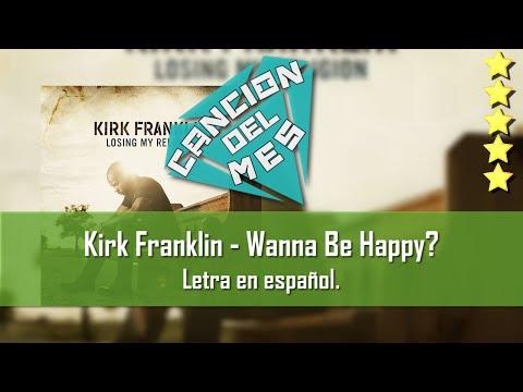 Kirk Franklin - Wanna Be Happy. Letra En Español.