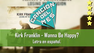 Kirk Franklin - Wanna be happy. Letra en español.