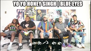 Blue Eyes Song | Yo Yo Honey Singh | Reaction