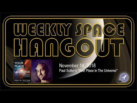 """Weekly Space Hangout: Nov 14, 2018: Paul Sutter's """"Your Place in The Universe"""""""