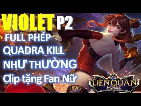 Liên Quân Mobile: Violet Full Phép ăn Quad Kill như thường :) Clip tặng Fan Nữ