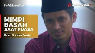 Serial Ramadhan : Mimpi Basah saat Puasa