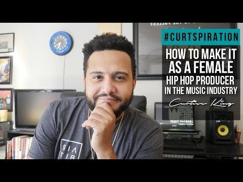 How To Make It As A Female Hip Hop Producer In The Music Industry #Curtspiration