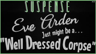 """Will EVE ARDEN Become a """"Well-dressed Corpse?"""" • No, not really . . . But Close! • SUSPENSE"""