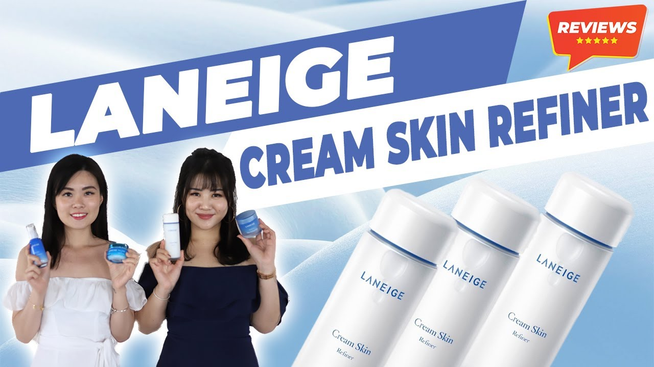 REVIEWS: Laneige Cream Skin Refiner YAY/NAY?